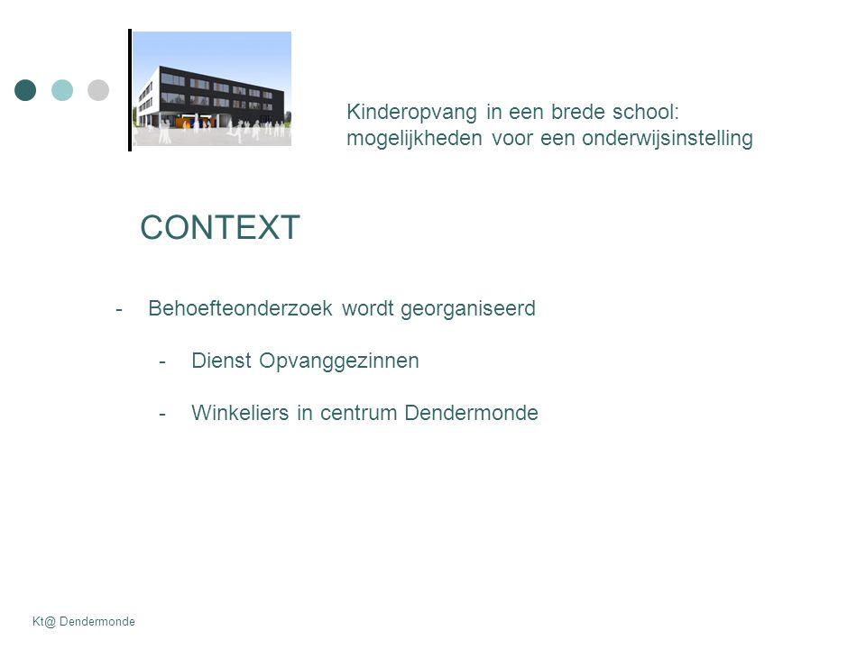Kinderopvang in een brede school: mogelijkheden voor een onderwijsinstelling Kt@ Dendermonde CONTEXT -Behoefteonderzoek wordt georganiseerd -Dienst Opvanggezinnen -Winkeliers in centrum Dendermonde