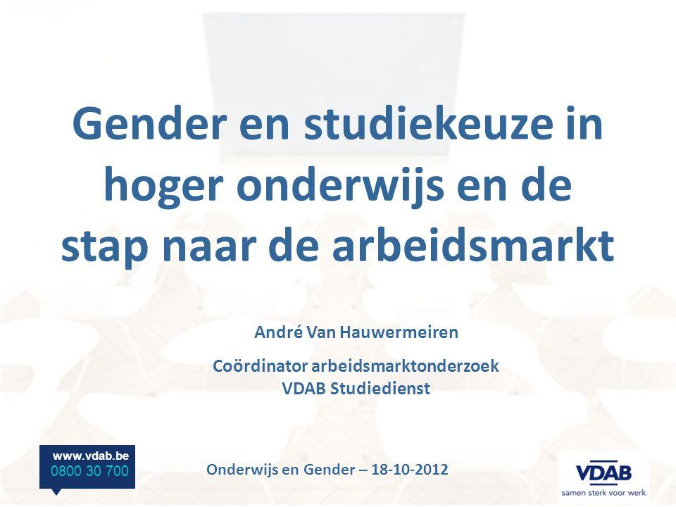www.vdab.be 0800 30 700 Onderwijs en Gender – 18-10-2012 Gender en studiekeuze in hoger onderwijs en de stap naar de arbeidsmarkt André Van Hauwermeiren Coördinator arbeidsmarktonderzoek VDAB Studiedienst