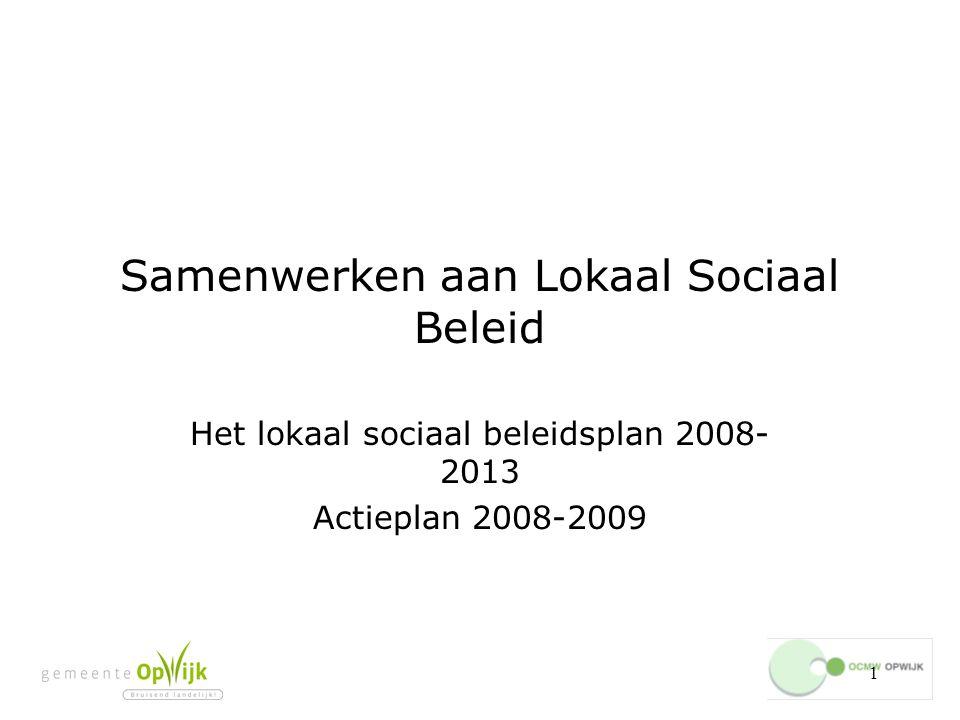 1 Samenwerken aan Lokaal Sociaal Beleid Het lokaal sociaal beleidsplan 2008- 2013 Actieplan 2008-2009