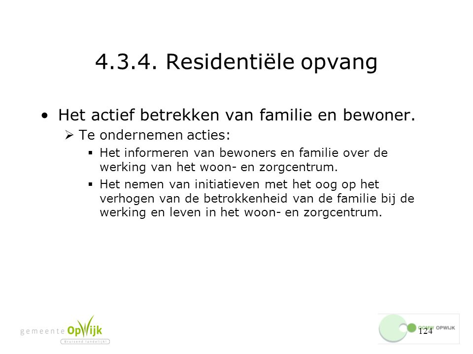 124 4.3.4.Residentiële opvang Het actief betrekken van familie en bewoner.