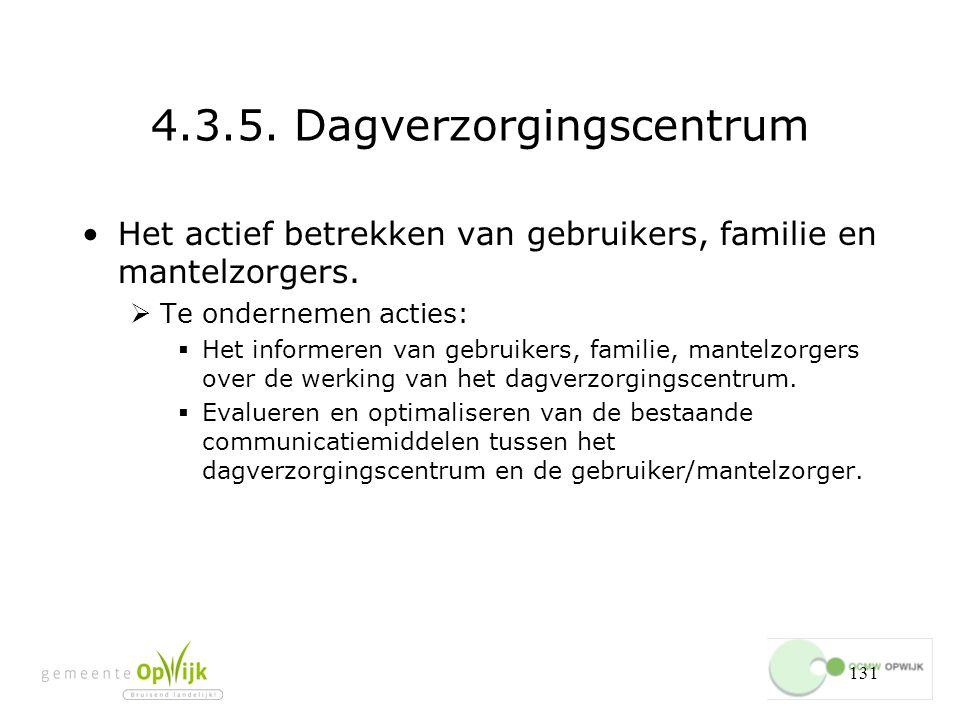 131 4.3.5.Dagverzorgingscentrum Het actief betrekken van gebruikers, familie en mantelzorgers.