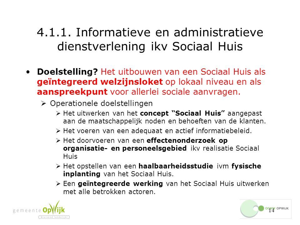 14 4.1.1.Informatieve en administratieve dienstverlening ikv Sociaal Huis Doelstelling.
