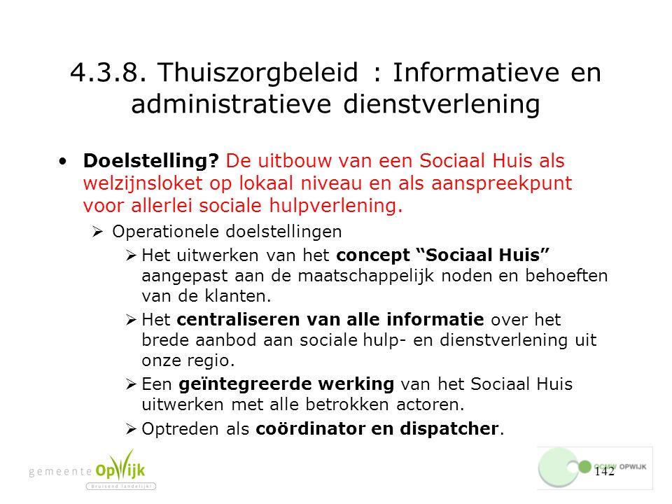 142 4.3.8.Thuiszorgbeleid : Informatieve en administratieve dienstverlening Doelstelling.