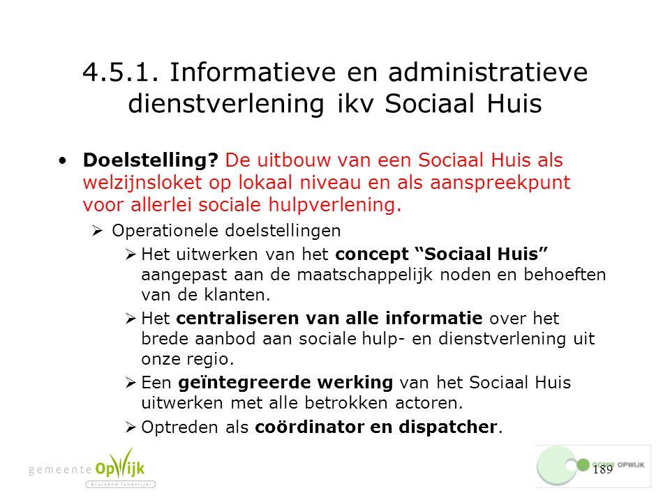 189 4.5.1.Informatieve en administratieve dienstverlening ikv Sociaal Huis Doelstelling.