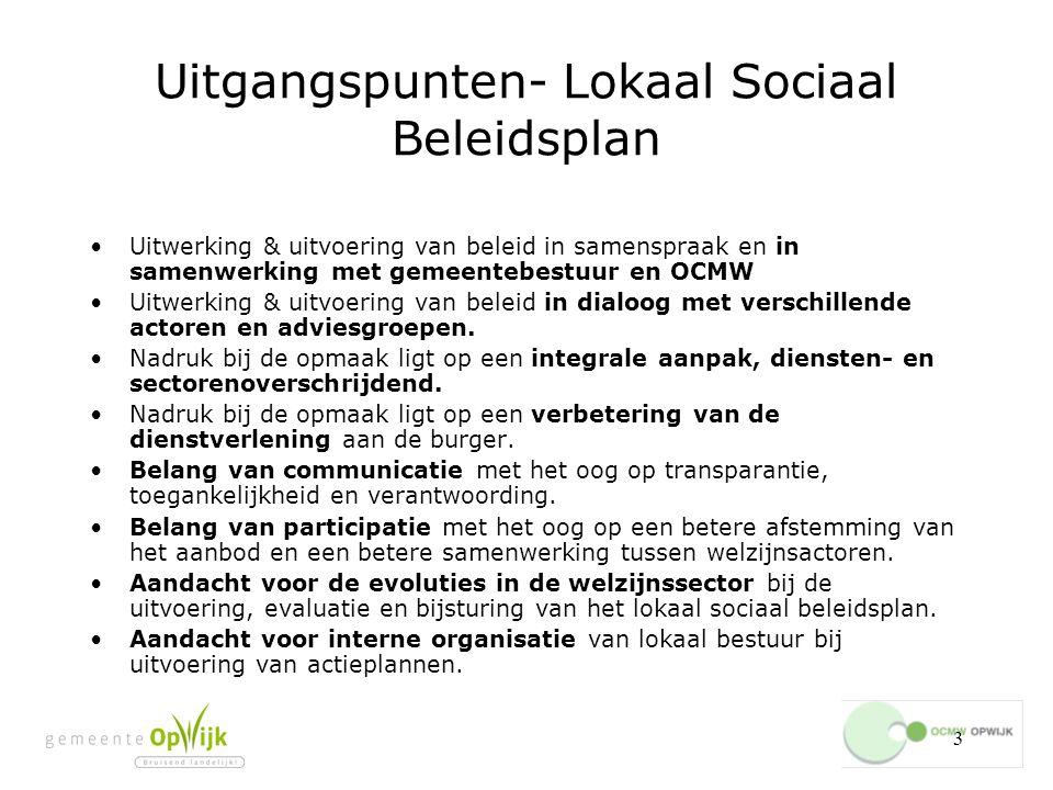 3 Uitgangspunten- Lokaal Sociaal Beleidsplan Uitwerking & uitvoering van beleid in samenspraak en in samenwerking met gemeentebestuur en OCMW Uitwerking & uitvoering van beleid in dialoog met verschillende actoren en adviesgroepen.