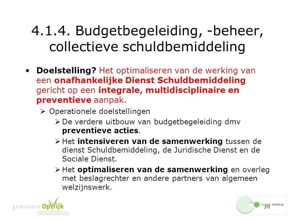 30 4.1.4.Budgetbegeleiding, -beheer, collectieve schuldbemiddeling Doelstelling.