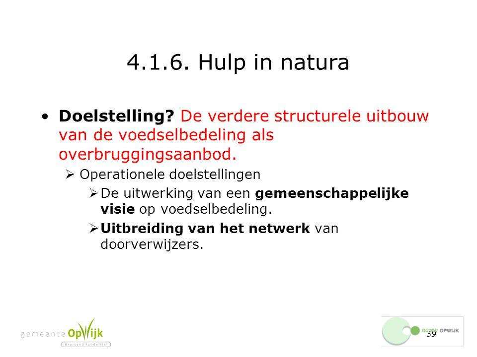 39 4.1.6.Hulp in natura Doelstelling.