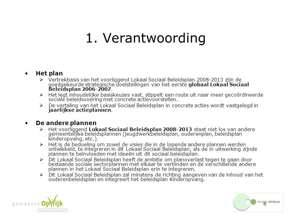 6 1. Verantwoording Het plan  Vertrekbasis van het voorliggend Lokaal Sociaal Beleidsplan 2008-2013 zijn de goedgekeurde strategische doelstellingen