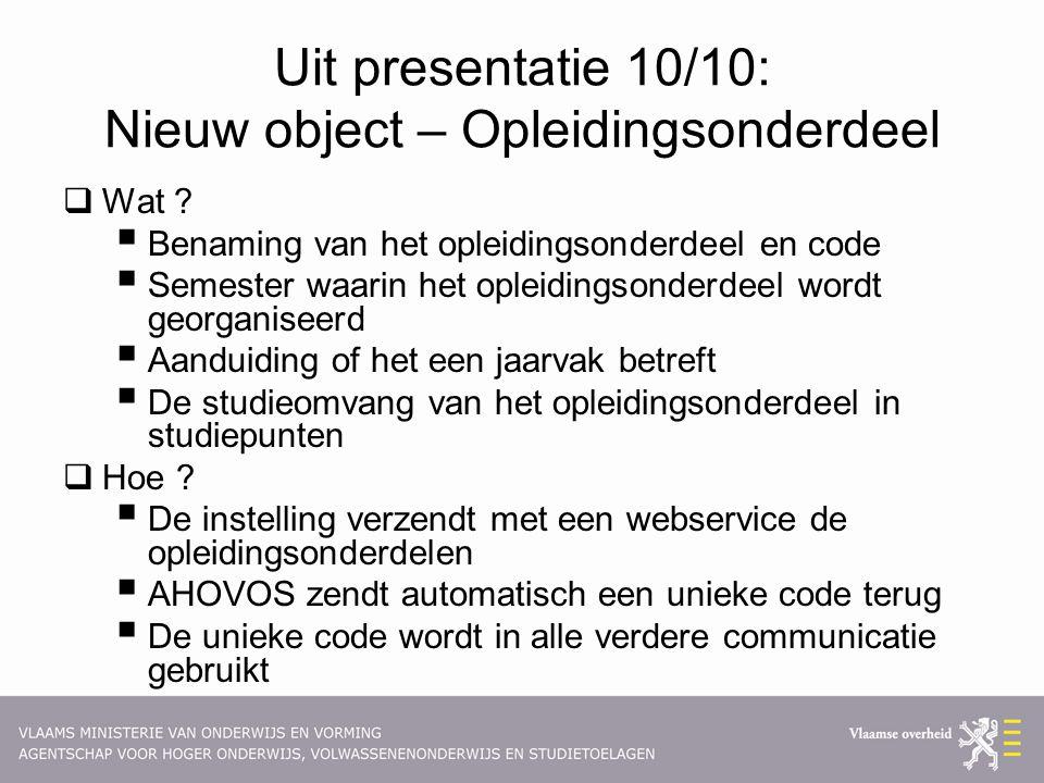 Uit presentatie 10/10: Nieuw object – Opleidingsonderdeel  Wat .