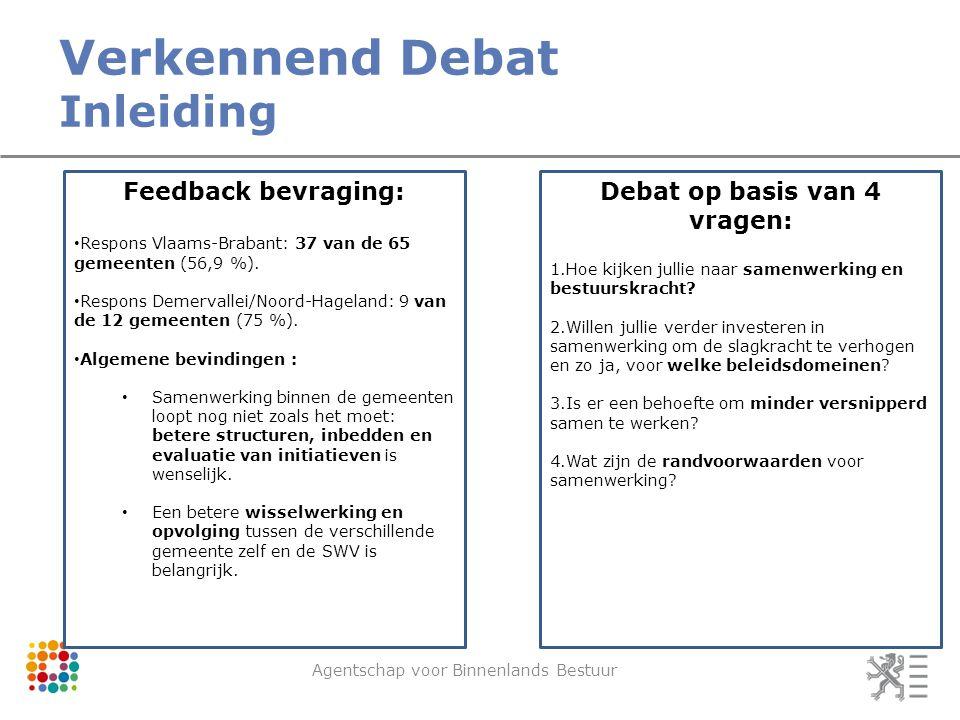 Verkennend Debat Inleiding Agentschap voor Binnenlands Bestuur Feedback bevraging: Respons Vlaams-Brabant: 37 van de 65 gemeenten (56,9 %).