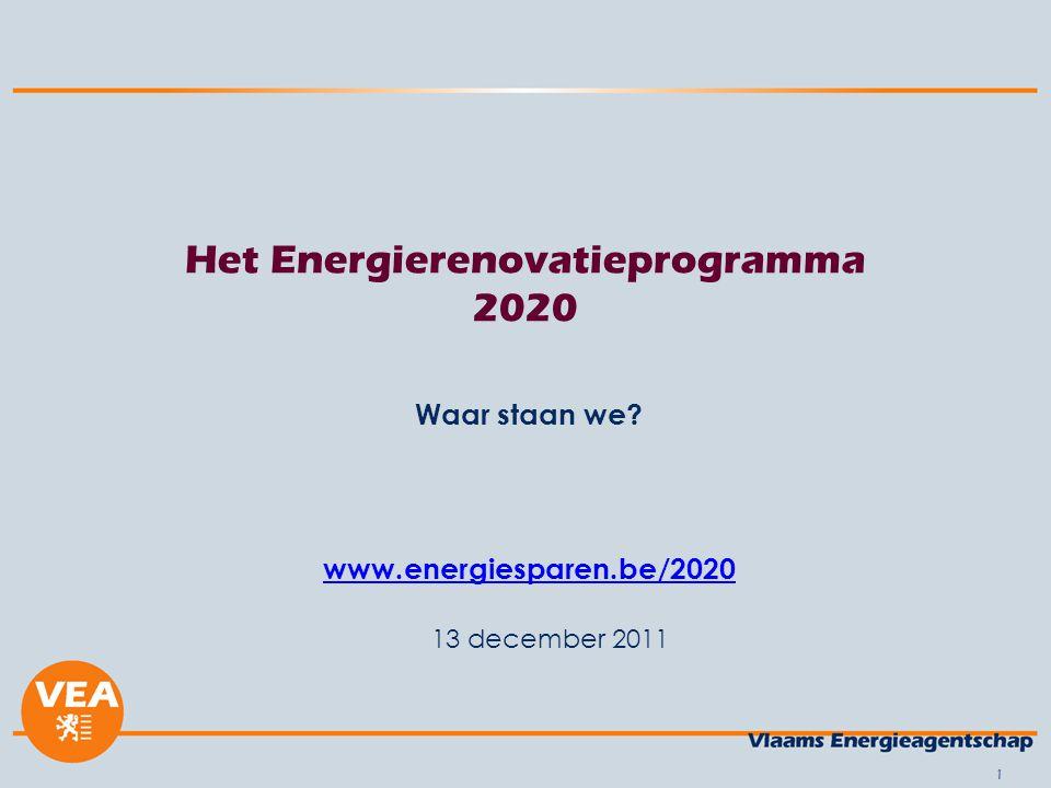 1 13 december 2011 Het Energierenovatieprogramma 2020 Waar staan we www.energiesparen.be/2020