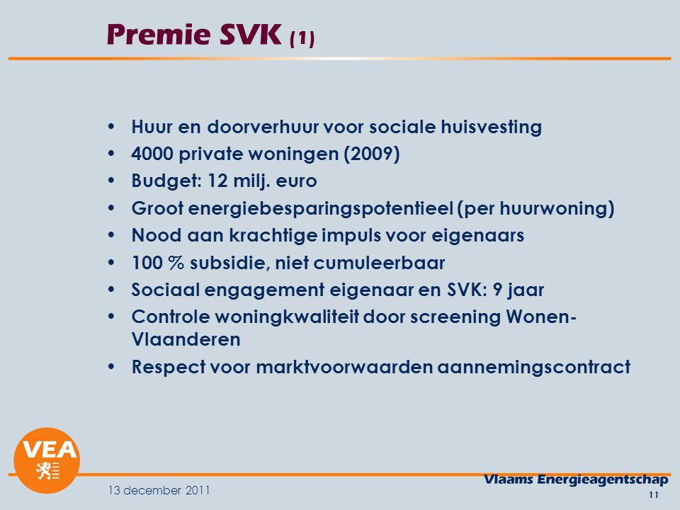 13 december 2011 11 Premie SVK (1) Huur en doorverhuur voor sociale huisvesting 4000 private woningen (2009) Budget: 12 milj. euro Groot energiebespar