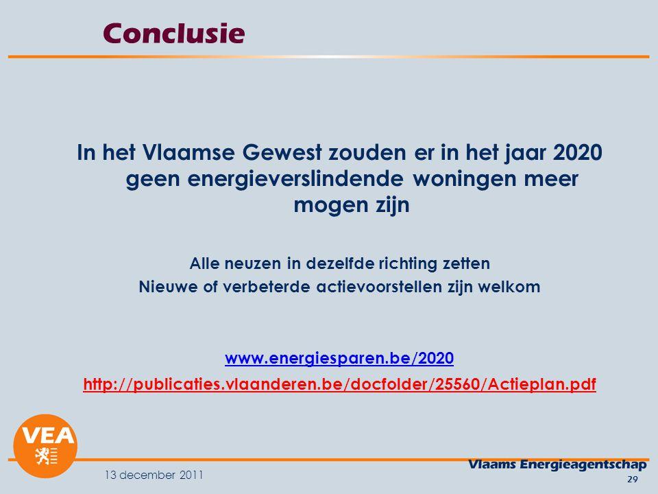 13 december 2011 29 Conclusie In het Vlaamse Gewest zouden er in het jaar 2020 geen energieverslindende woningen meer mogen zijn Alle neuzen in dezelfde richting zetten Nieuwe of verbeterde actievoorstellen zijn welkom www.energiesparen.be/2020 http://publicaties.vlaanderen.be/docfolder/25560/Actieplan.pdf