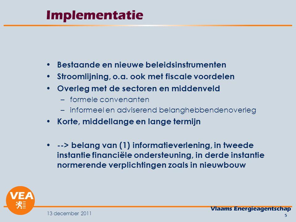 13 december 2011 5 Implementatie Bestaande en nieuwe beleidsinstrumenten Stroomlijning, o.a.