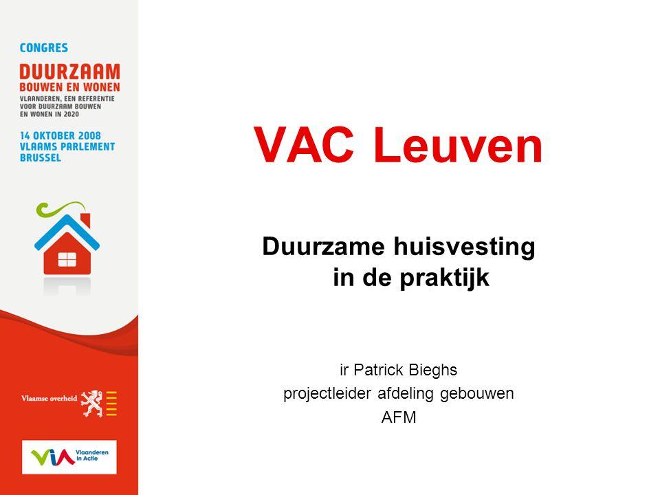 Congres duurzaam bouwen 14 oktober 2008 VAC Leuven Duurzame huisvesting in de praktijk ir Patrick Bieghs projectleider afdeling gebouwen AFM