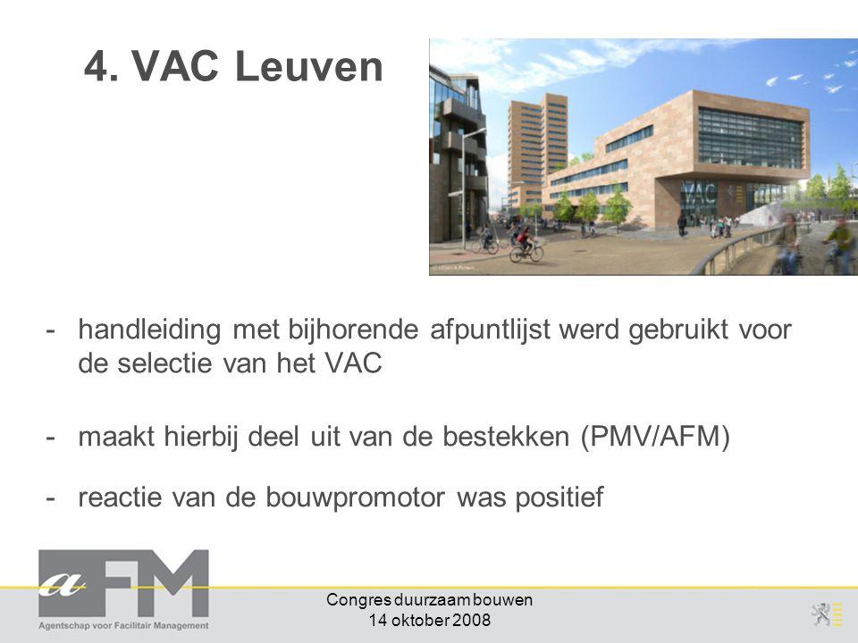 Congres duurzaam bouwen 14 oktober 2008 -handleiding met bijhorende afpuntlijst werd gebruikt voor de selectie van het VAC -maakt hierbij deel uit van de bestekken (PMV/AFM) -reactie van de bouwpromotor was positief 4.
