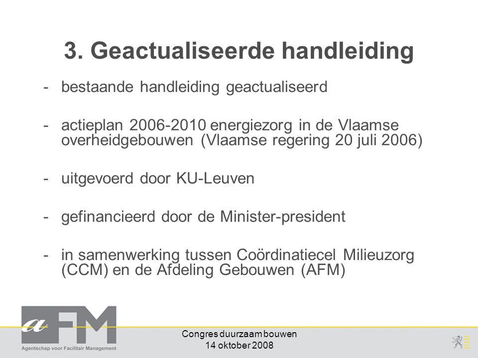 Congres duurzaam bouwen 14 oktober 2008 3. Geactualiseerde handleiding -bestaande handleiding geactualiseerd -actieplan 2006-2010 energiezorg in de Vl