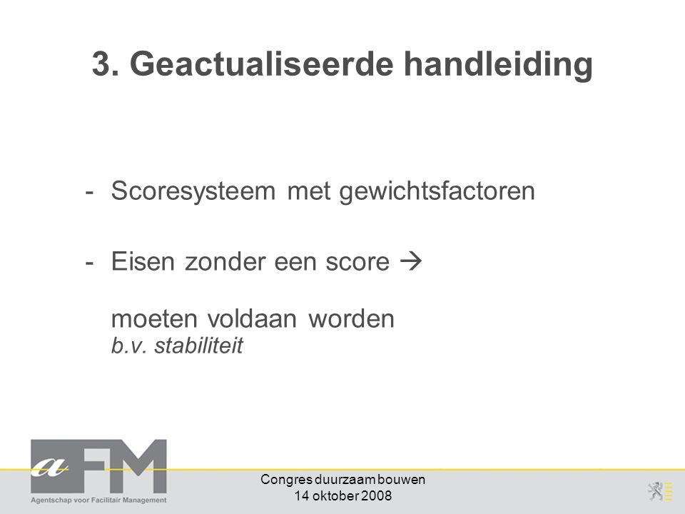 Congres duurzaam bouwen 14 oktober 2008 -Scoresysteem met gewichtsfactoren -Eisen zonder een score  moeten voldaan worden b.v. stabiliteit 3. Geactua