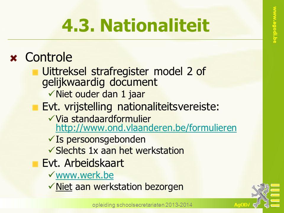 www.agodi.be AgODi opleiding schoolsecretariaten 2013-2014 4.3. Nationaliteit Controle Uittreksel strafregister model 2 of gelijkwaardig document Niet