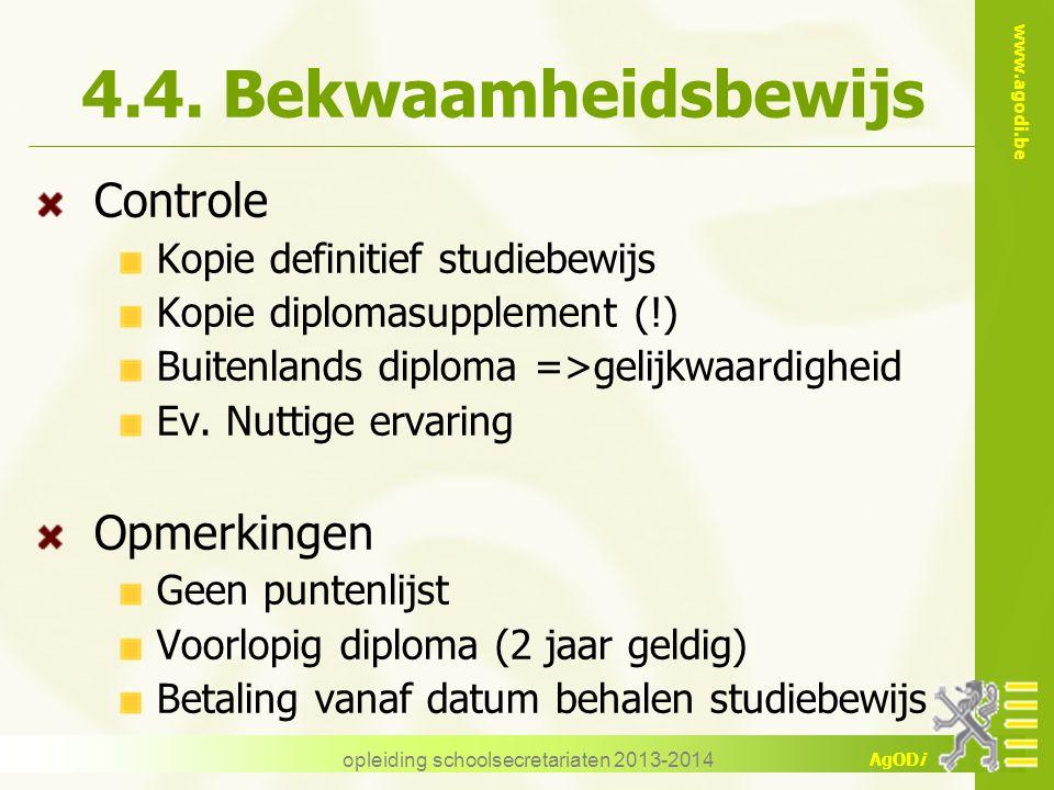 www.agodi.be AgODi opleiding schoolsecretariaten 2013-2014 4.4. Bekwaamheidsbewijs Controle Kopie definitief studiebewijs Kopie diplomasupplement (!)