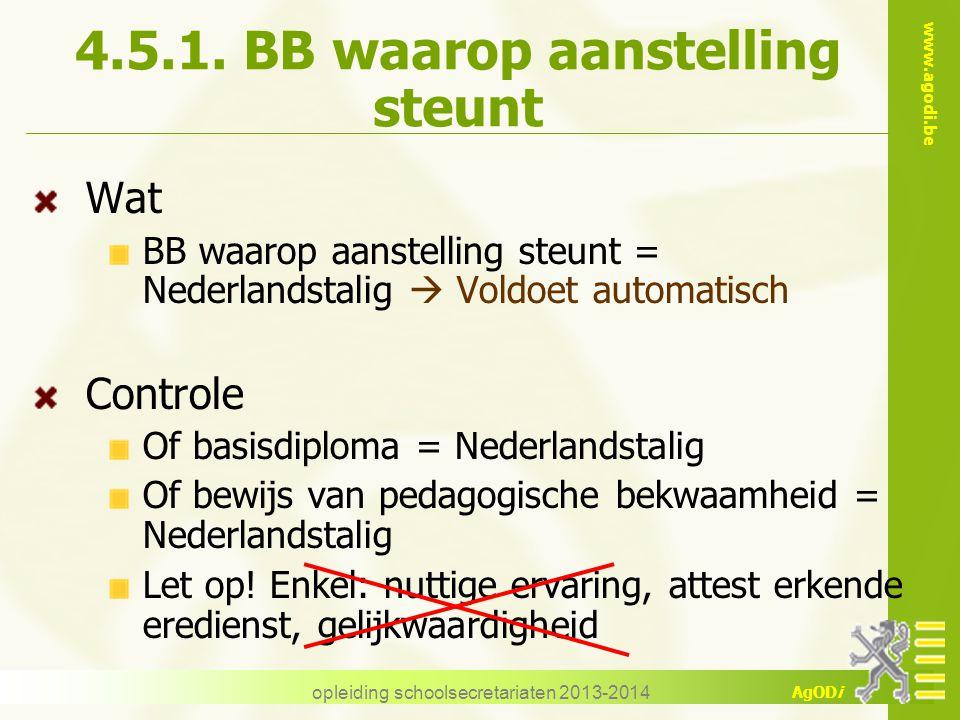 www.agodi.be AgODi opleiding schoolsecretariaten 2013-2014 4.5.1. BB waarop aanstelling steunt Wat BB waarop aanstelling steunt = Nederlandstalig  Vo
