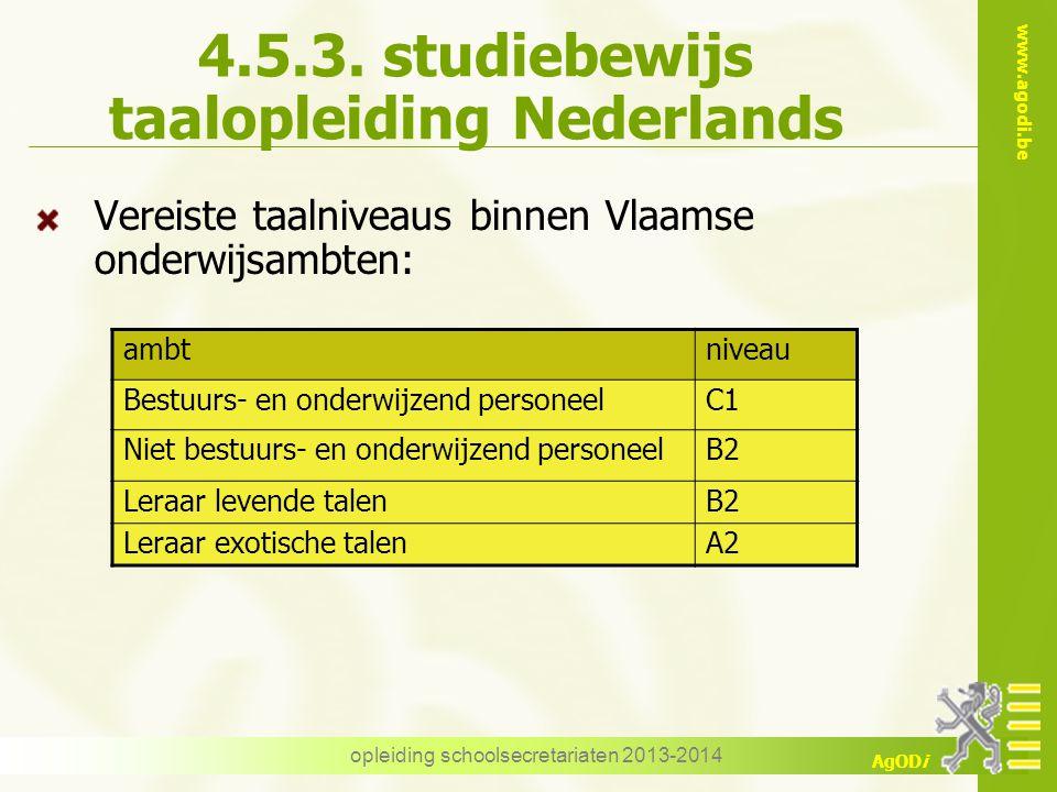 www.agodi.be AgODi opleiding schoolsecretariaten 2013-2014 4.5.3. studiebewijs taalopleiding Nederlands Vereiste taalniveaus binnen Vlaamse onderwijsa