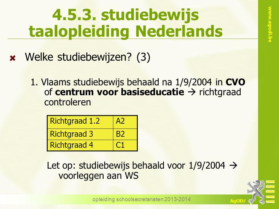 www.agodi.be AgODi opleiding schoolsecretariaten 2013-2014 4.5.3. studiebewijs taalopleiding Nederlands Welke studiebewijzen? (3) 1. Vlaams studiebewi