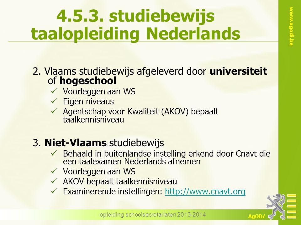 www.agodi.be AgODi opleiding schoolsecretariaten 2013-2014 4.5.3. studiebewijs taalopleiding Nederlands 2. Vlaams studiebewijs afgeleverd door univers