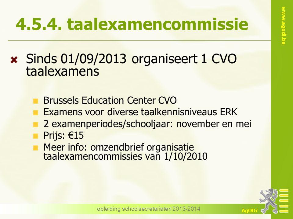 www.agodi.be AgODi opleiding schoolsecretariaten 2013-2014 4.5.4. taalexamencommissie Sinds 01/09/2013 organiseert 1 CVO taalexamens Brussels Educatio