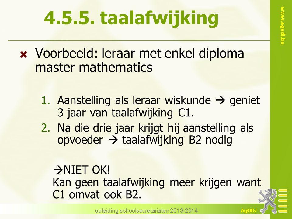 www.agodi.be AgODi opleiding schoolsecretariaten 2013-2014 4.5.5. taalafwijking Voorbeeld: leraar met enkel diploma master mathematics 1.Aanstelling a