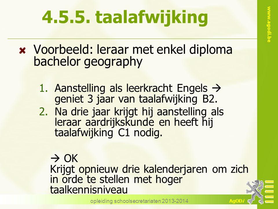 www.agodi.be AgODi opleiding schoolsecretariaten 2013-2014 4.5.5. taalafwijking Voorbeeld: leraar met enkel diploma bachelor geography 1.Aanstelling a
