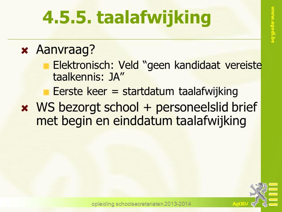 """www.agodi.be AgODi opleiding schoolsecretariaten 2013-2014 4.5.5. taalafwijking Aanvraag? Elektronisch: Veld """"geen kandidaat vereiste taalkennis: JA"""""""