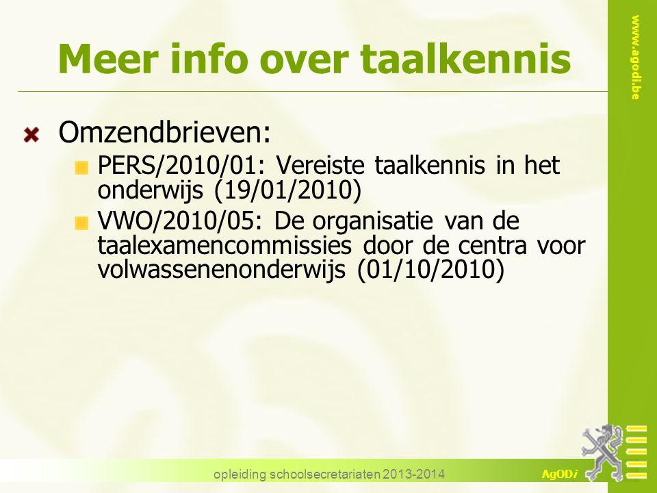 www.agodi.be AgODi Meer info over taalkennis Omzendbrieven: PERS/2010/01: Vereiste taalkennis in het onderwijs (19/01/2010) VWO/2010/05: De organisati