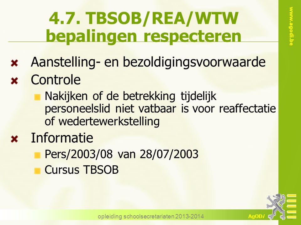 www.agodi.be AgODi opleiding schoolsecretariaten 2013-2014 4.7. TBSOB/REA/WTW bepalingen respecteren Aanstelling- en bezoldigingsvoorwaarde Controle N