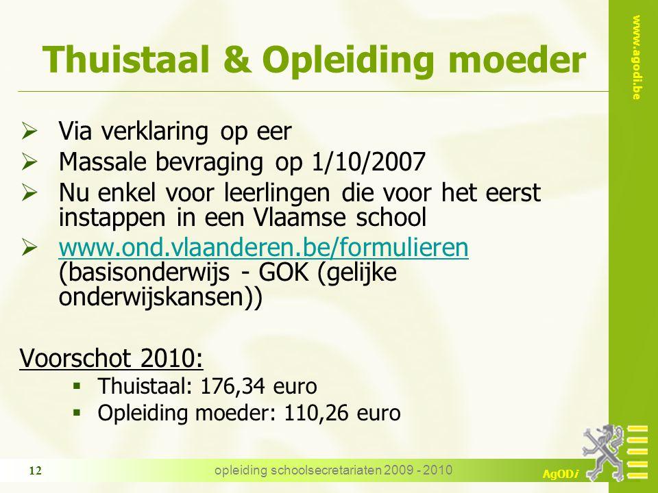 www.agodi.be AgODi opleiding schoolsecretariaten 2009 - 2010 12 Thuistaal & Opleiding moeder  Via verklaring op eer  Massale bevraging op 1/10/2007