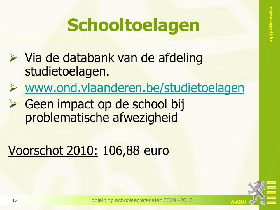www.agodi.be AgODi opleiding schoolsecretariaten 2009 - 2010 13 Schooltoelagen  Via de databank van de afdeling studietoelagen.  www.ond.vlaanderen.