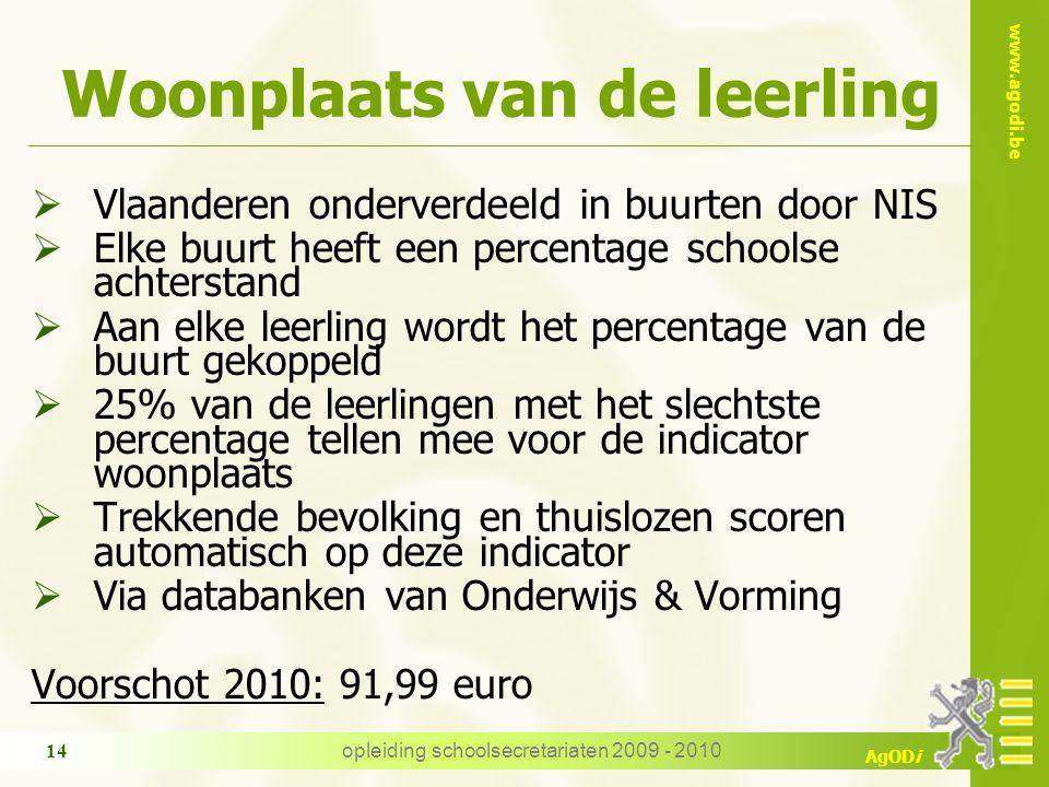 www.agodi.be AgODi opleiding schoolsecretariaten 2009 - 2010 14 Woonplaats van de leerling  Vlaanderen onderverdeeld in buurten door NIS  Elke buurt