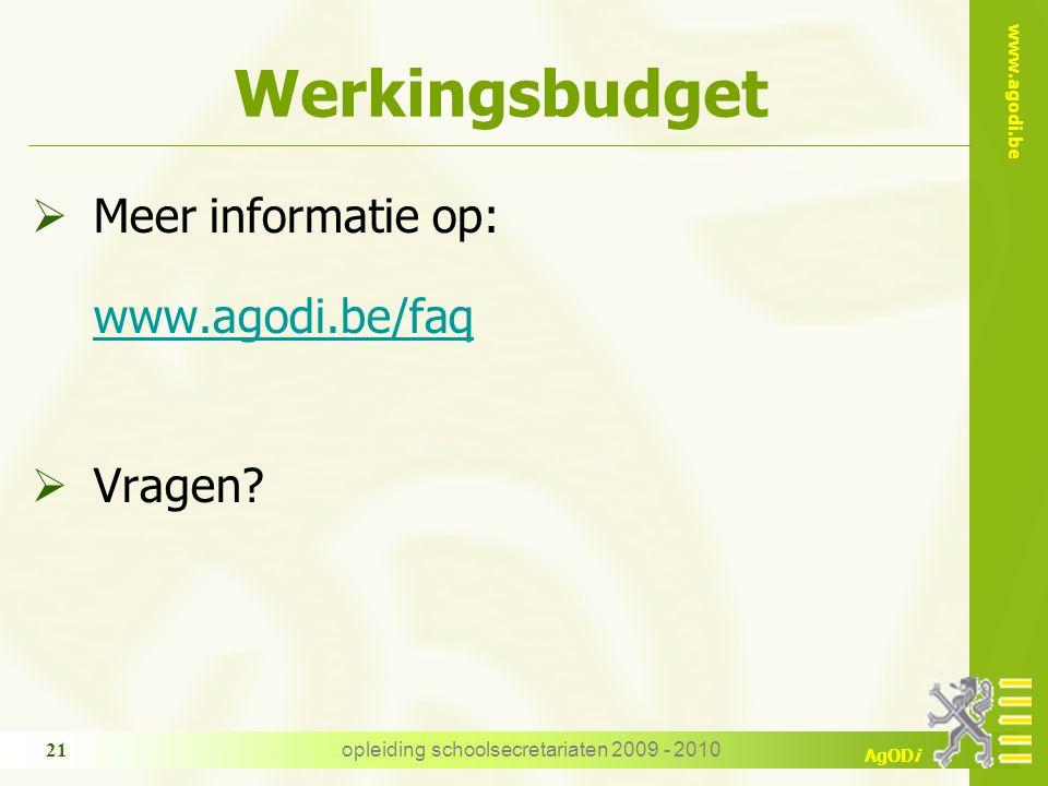 www.agodi.be AgODi opleiding schoolsecretariaten 2009 - 2010 21 Werkingsbudget  Meer informatie op: www.agodi.be/faq www.agodi.be/faq  Vragen?