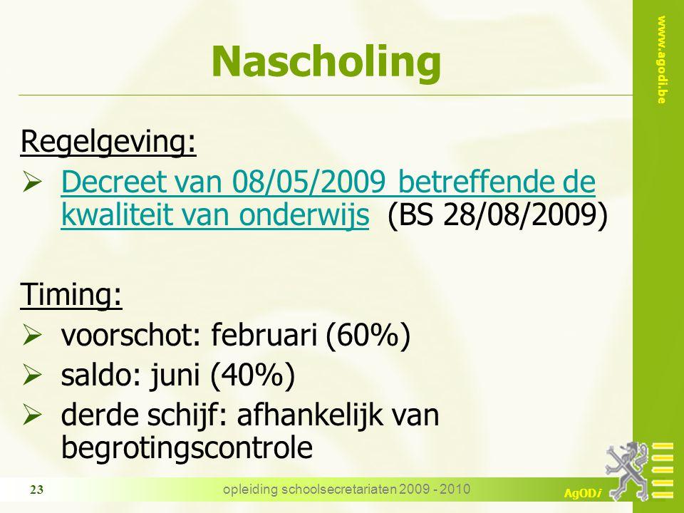 www.agodi.be AgODi opleiding schoolsecretariaten 2009 - 2010 23 Nascholing Regelgeving:  Decreet van 08/05/2009 betreffende de kwaliteit van onderwij