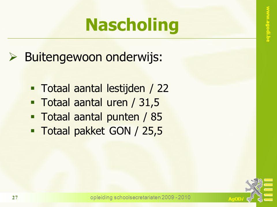 www.agodi.be AgODi opleiding schoolsecretariaten 2009 - 2010 27 Nascholing  Buitengewoon onderwijs:  Totaal aantal lestijden / 22  Totaal aantal ur