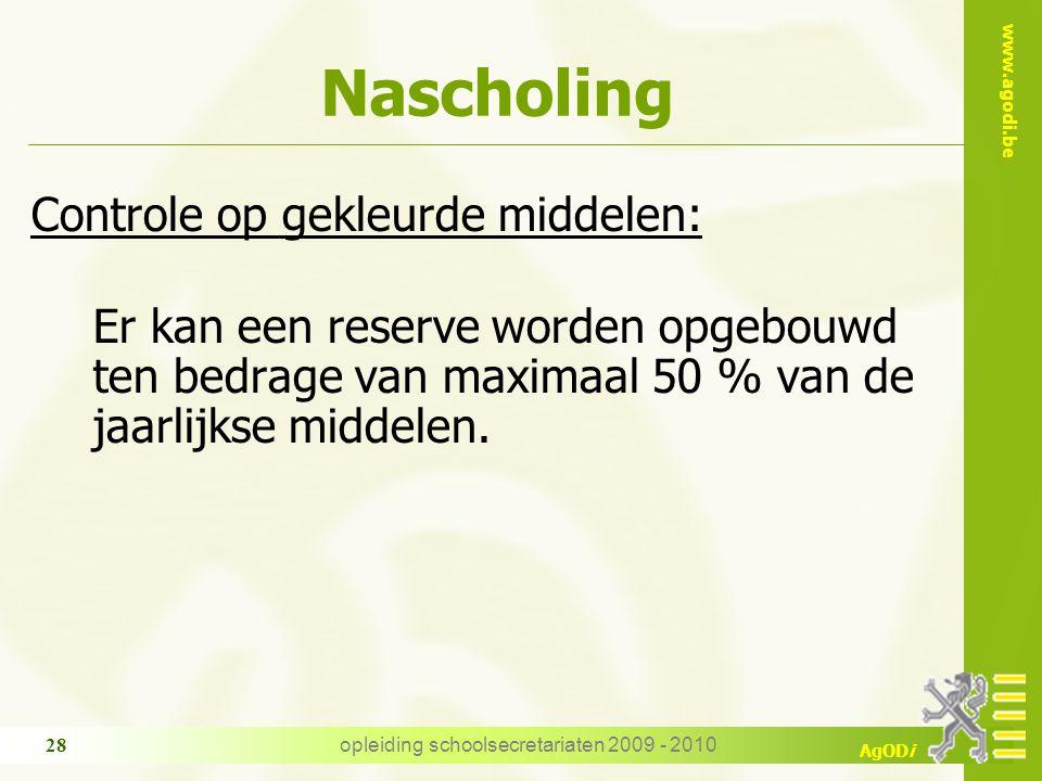 www.agodi.be AgODi opleiding schoolsecretariaten 2009 - 2010 28 Nascholing Controle op gekleurde middelen: Er kan een reserve worden opgebouwd ten bed