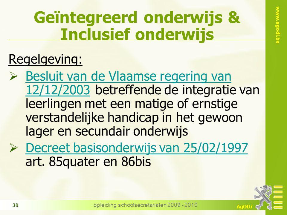 www.agodi.be AgODi opleiding schoolsecretariaten 2009 - 2010 30 Geïntegreerd onderwijs & Inclusief onderwijs Regelgeving:  Besluit van de Vlaamse reg