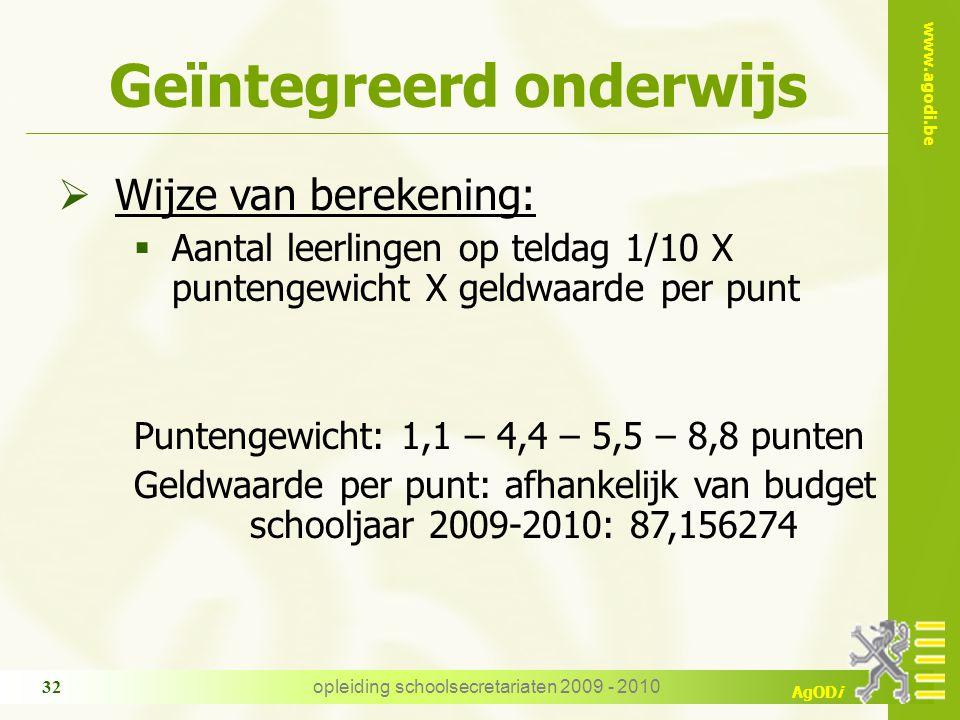 www.agodi.be AgODi opleiding schoolsecretariaten 2009 - 2010 32 Geïntegreerd onderwijs  Wijze van berekening:  Aantal leerlingen op teldag 1/10 X pu