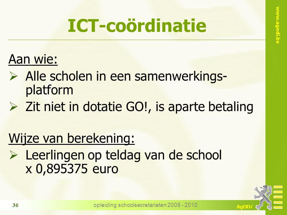 www.agodi.be AgODi opleiding schoolsecretariaten 2009 - 2010 36 ICT-coördinatie Aan wie:  Alle scholen in een samenwerkings- platform  Zit niet in d