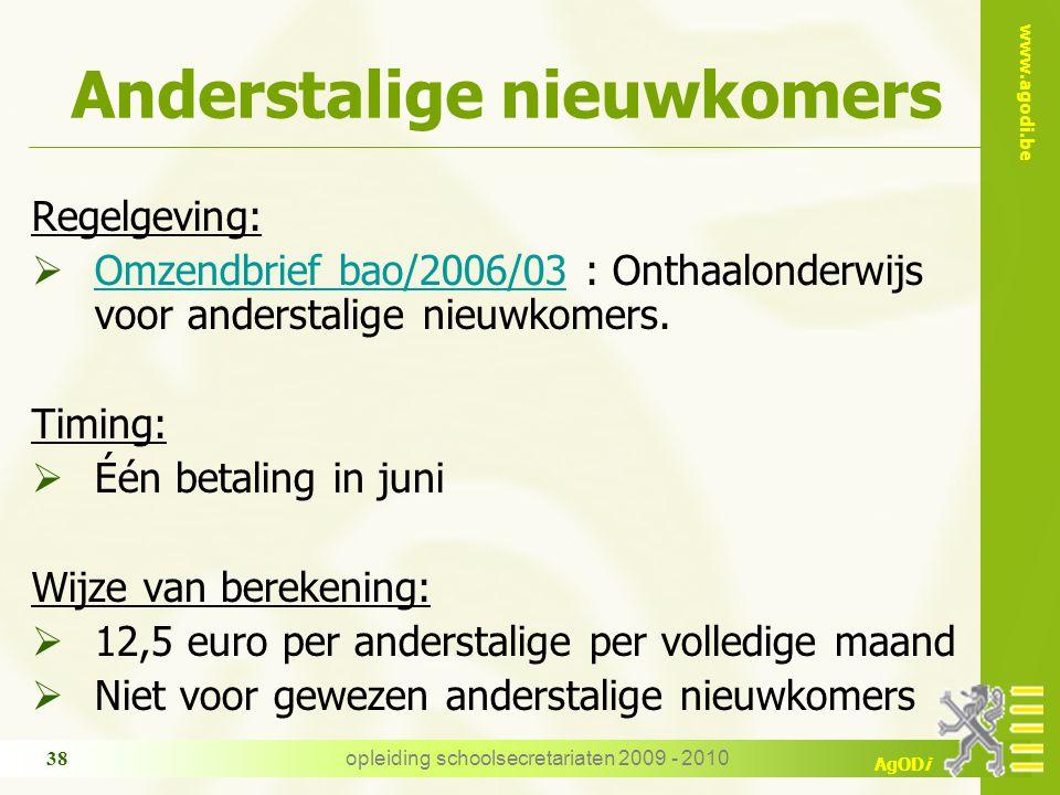 www.agodi.be AgODi opleiding schoolsecretariaten 2009 - 2010 38 Anderstalige nieuwkomers Regelgeving:  Omzendbrief bao/2006/03 : Onthaalonderwijs voo