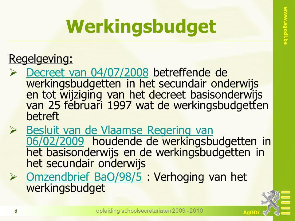 www.agodi.be AgODi opleiding schoolsecretariaten 2009 - 2010 6 Werkingsbudget Regelgeving:  Decreet van 04/07/2008 betreffende de werkingsbudgetten i