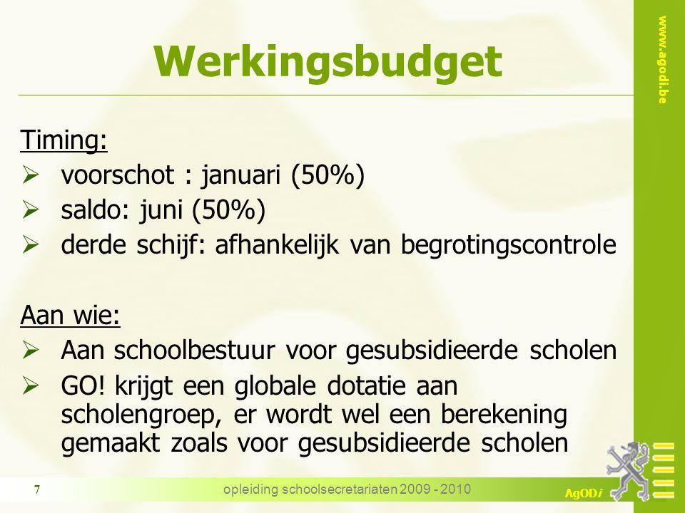 www.agodi.be AgODi opleiding schoolsecretariaten 2009 - 2010 7 Werkingsbudget Timing:  voorschot : januari (50%)  saldo: juni (50%)  derde schijf: