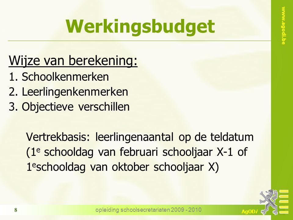 www.agodi.be AgODi opleiding schoolsecretariaten 2009 - 2010 8 Werkingsbudget Wijze van berekening: 1. Schoolkenmerken 2. Leerlingenkenmerken 3. Objec
