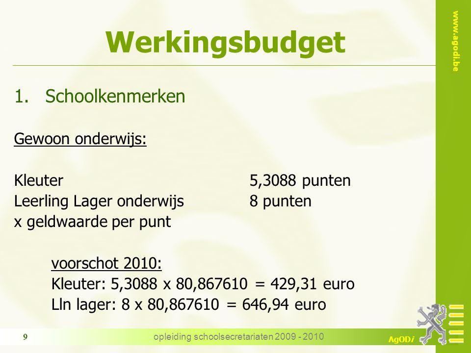www.agodi.be AgODi opleiding schoolsecretariaten 2009 - 2010 9 Werkingsbudget 1.Schoolkenmerken Gewoon onderwijs: Kleuter 5,3088 punten Leerling Lager