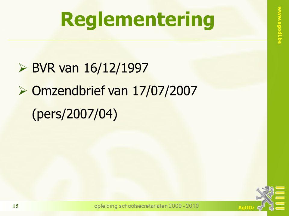 www.agodi.be AgODi opleiding schoolsecretariaten 2009 - 2010 15 Reglementering  BVR van 16/12/1997  Omzendbrief van 17/07/2007 (pers/2007/04)